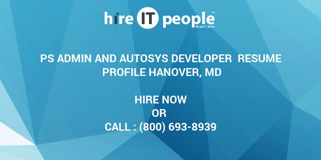 ps admin and autosys developer resume profile hanover md hire it