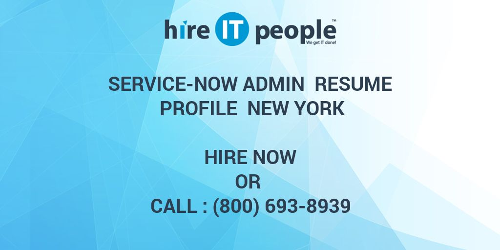 service now admin resume profile new york hire it people we
