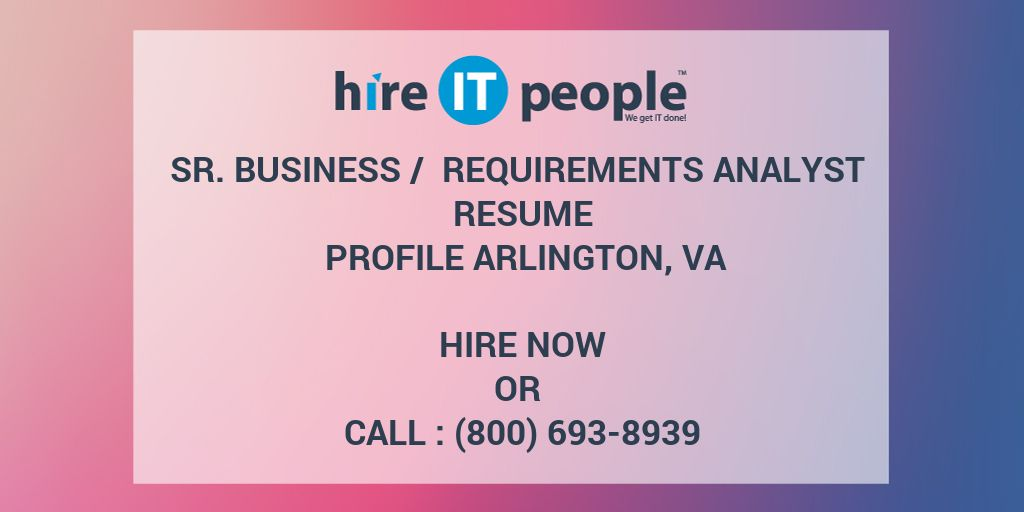 sr business requirements analyst resume profile arlington va