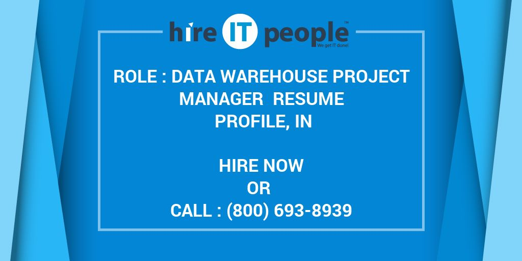 Role : Data Warehouse Project Manager Resume Profile, IN - Hire IT ...