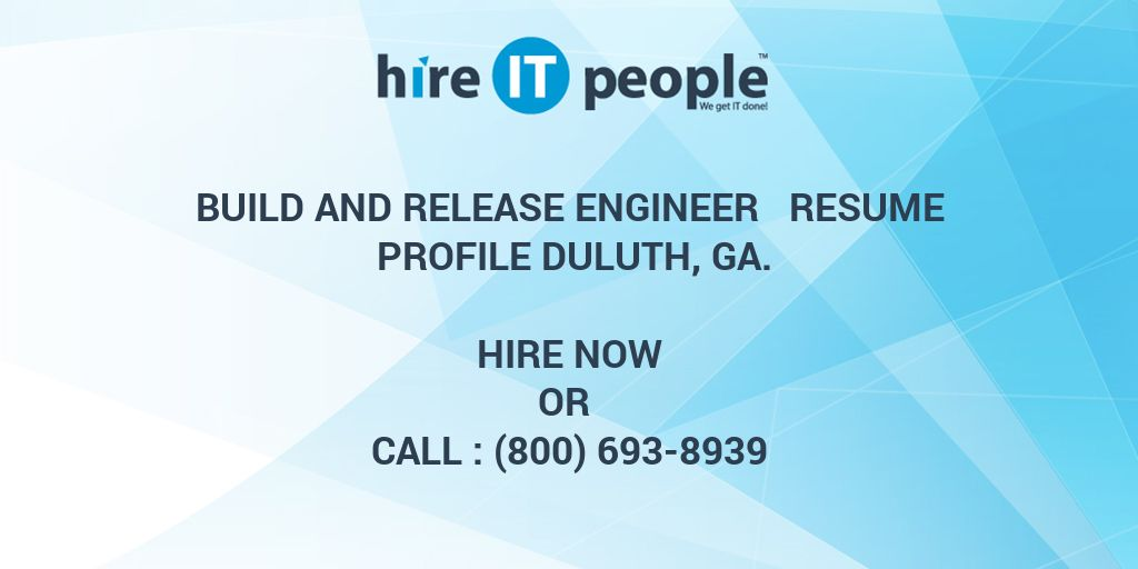 BUILD AND RELEASE ENGINEER Resume Profile Duluth, GA.   Hire IT People   We  Get IT Done