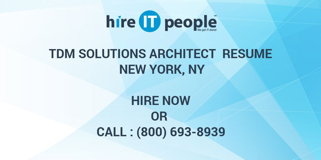 TDM Solutions Architect Resume New York, NY - Hire IT People - We ...