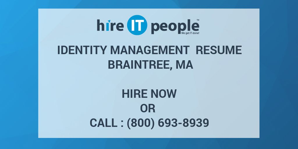 Identity Management Resume Braintree, MA - Hire IT People - We get