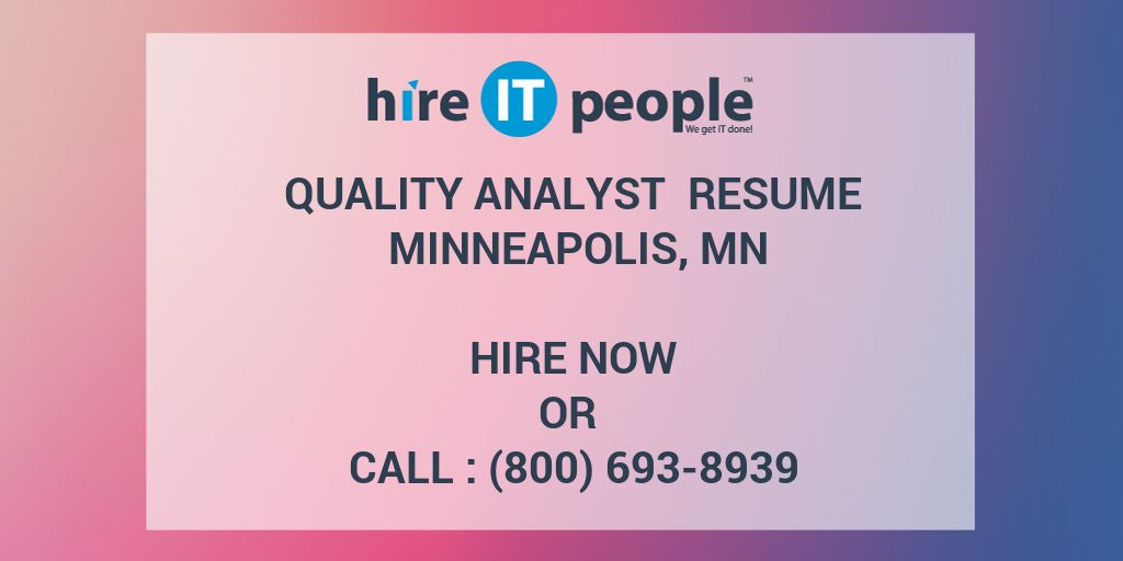 Quality Analyst Resume Minneapolis, MN - Hire IT People - We get IT done