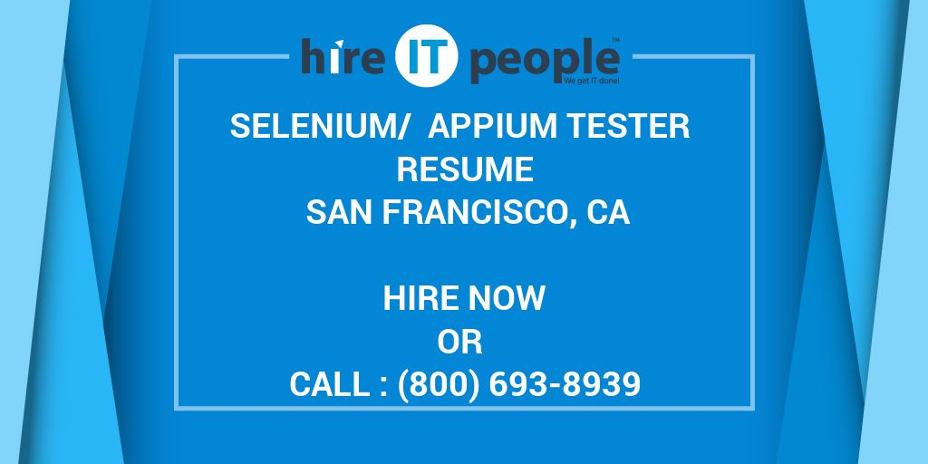 Selenium/ Appium Tester Resume San Francisco, CA - Hire IT
