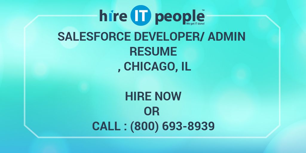 Salesforce Developer/Admin Resume , Chicago, IL   Hire IT People   We Get  IT Done