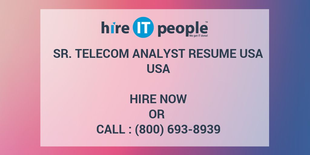 Sr  Telecom Analyst resume usa - Hire IT People - We get IT done