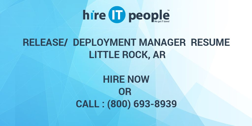 Release/ Deployment Manager Resume Little Rock, AR - Hire IT People ...