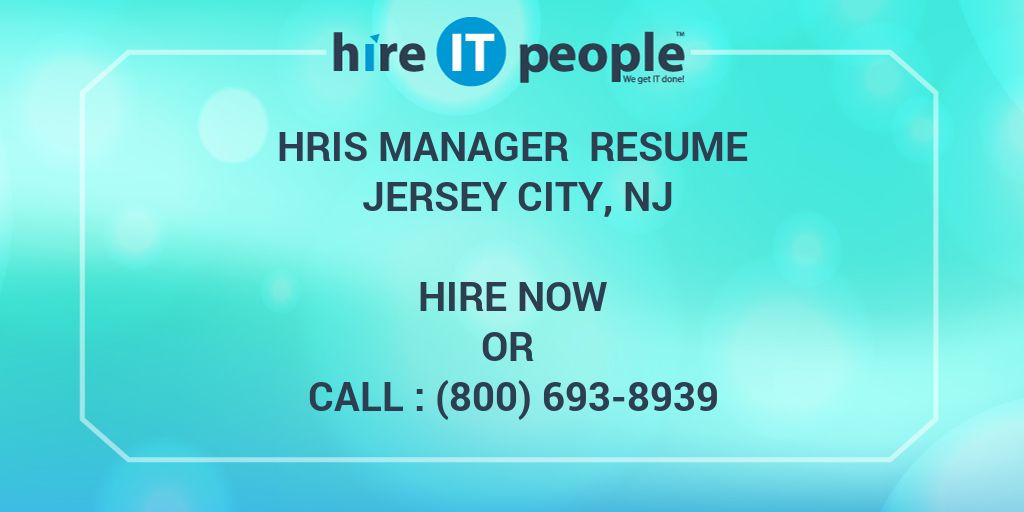 HRIS Manager Resume Jersey City, NJ - Hire IT People - We get IT done