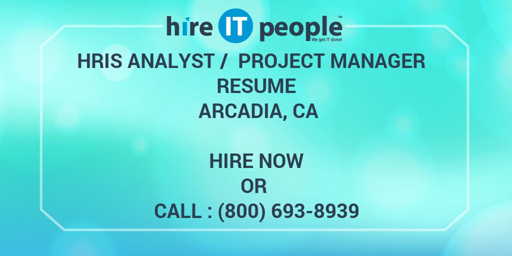 hris analyst    project manager resume arcadia  ca