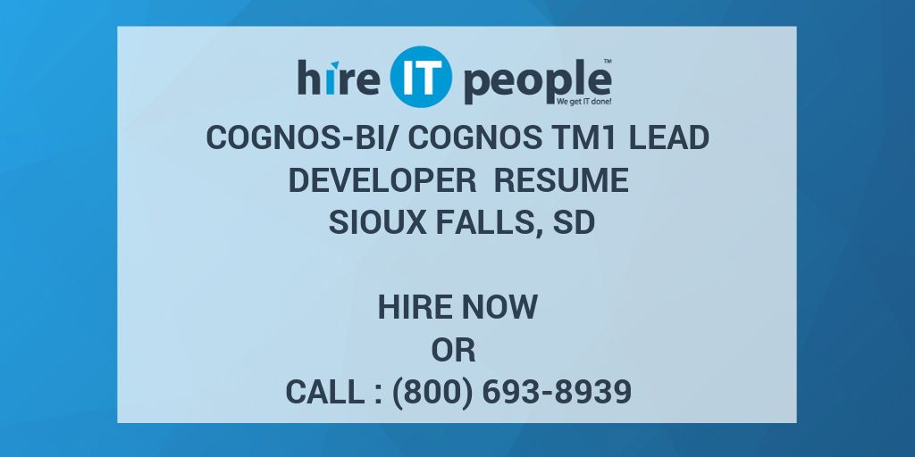 High Quality Cognos BI/Cognos TM1 Lead Developer Resume Sioux Falls, SD   Hire IT People    We Get IT Done