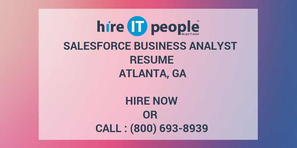 salesforce business analyst resume atlanta ga hire it people we get it done