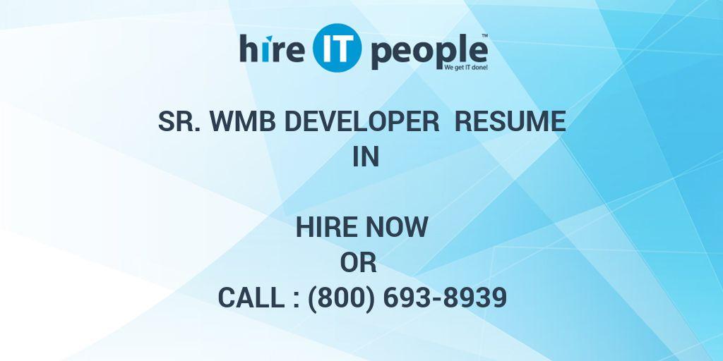 Sr  WMB Developer Resume IN - Hire IT People - We get IT done
