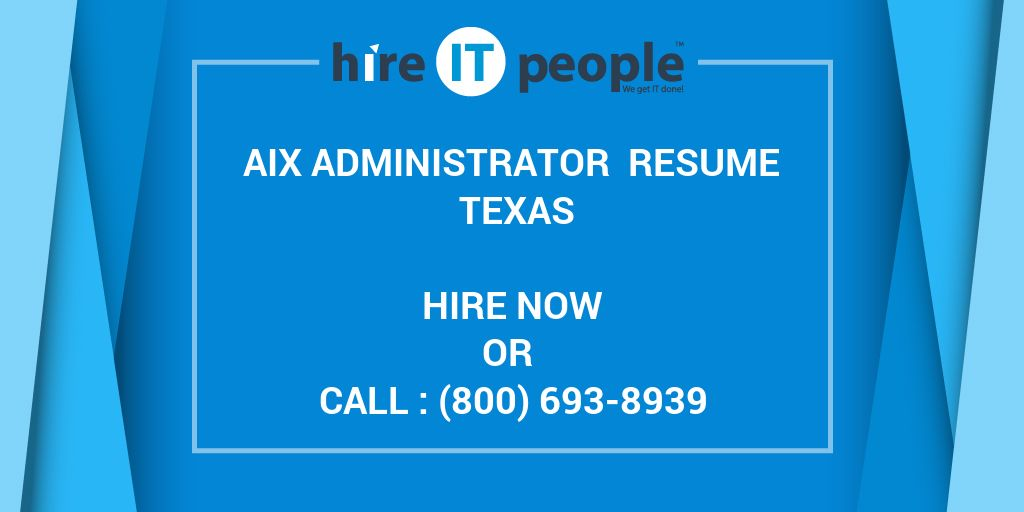 aix administrator resume texas hire it people we get it done
