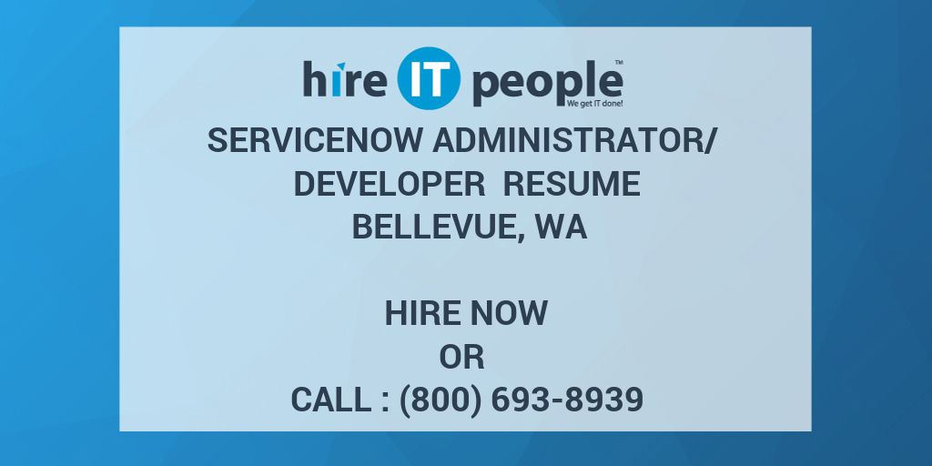 ServiceNow Administrator/ Developer Resume Bellevue, WA - Hire IT ...