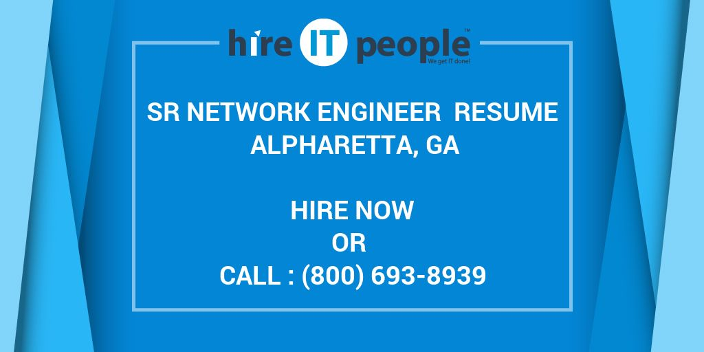 Sr Network Engineer Resume Alpharetta, GA - Hire IT People - We get