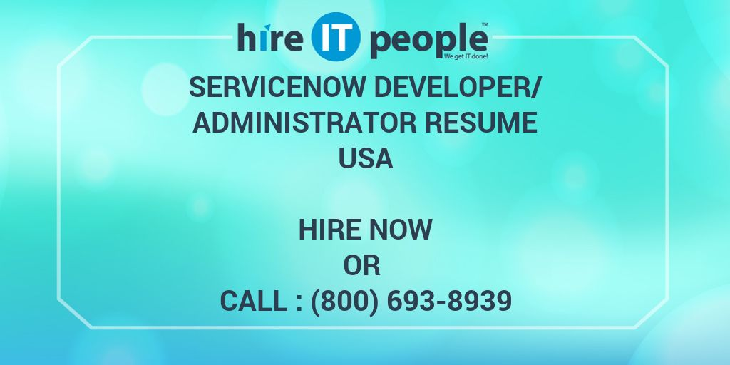 ServiceNow Developer/Administrator Resume - Hire IT People - We get ...