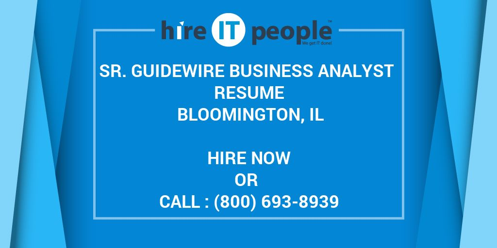 Sr Guidewire Business Analyst Resume Bloomington Il Hire It