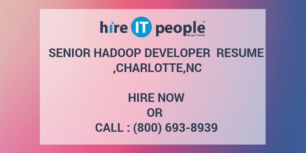 senior hadoop developer resume charlotte nc hire it people we