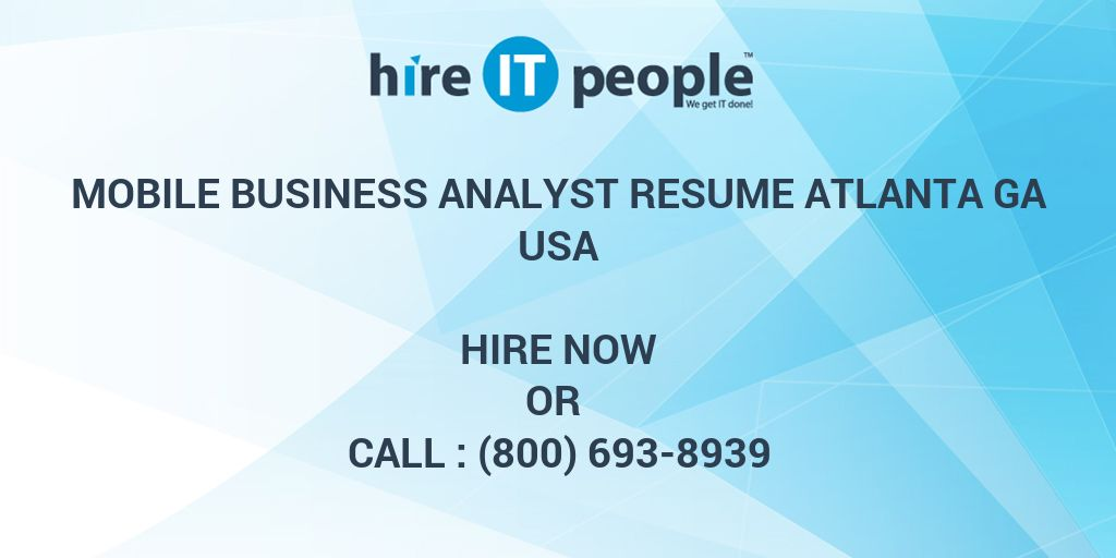 Mobile Business Analyst RESUME ATLANTA GA Hire IT People We get