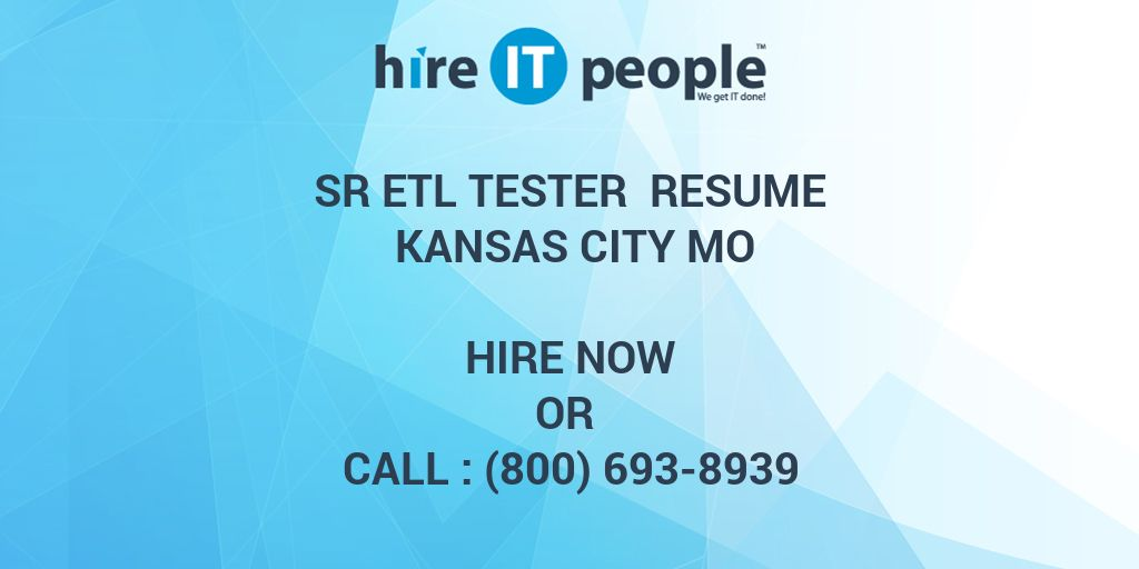 sr etl tester resume kansas city mo hire it people we get it done