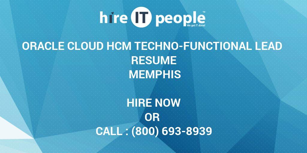Oracle Cloud HCM Techno-Functional Lead Resume Memphis - Hire IT