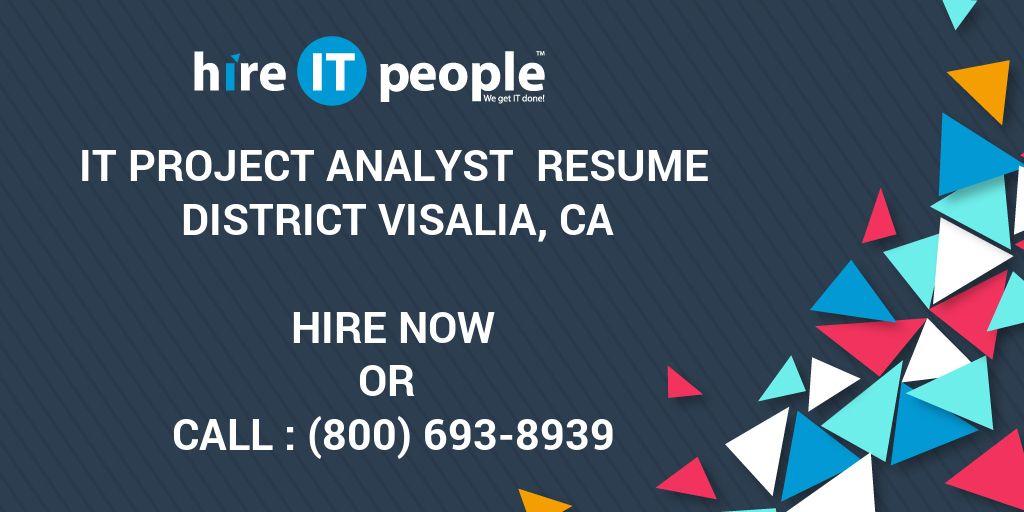 IT Project Analyst Resume District Visalia, CA - Hire IT People - We