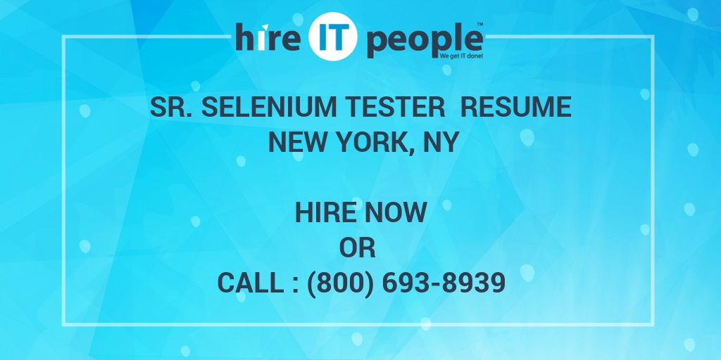 Sr  Selenium tester Resume New York, NY - Hire IT People - We get IT