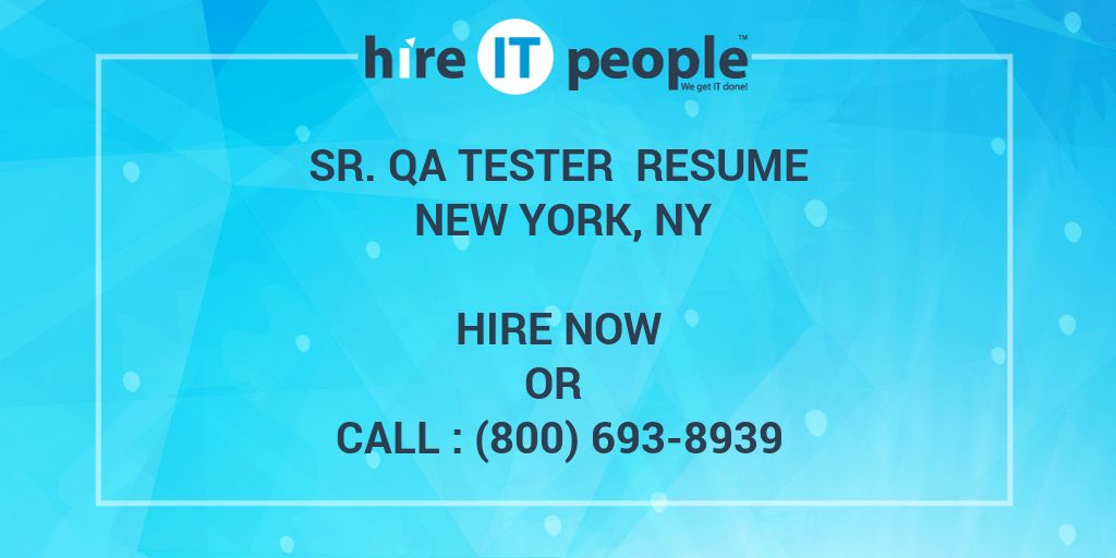 SR. QA TESTER Resume New York, NY - Hire IT People - We get IT done