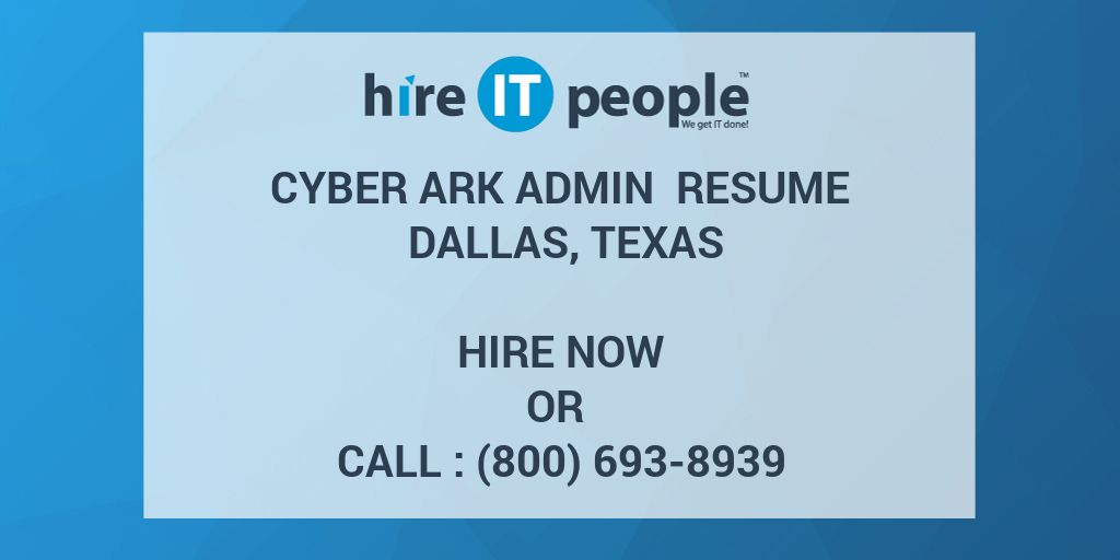 Cyber Ark Admin Resume Dallas, Texas - Hire IT People - We get IT done