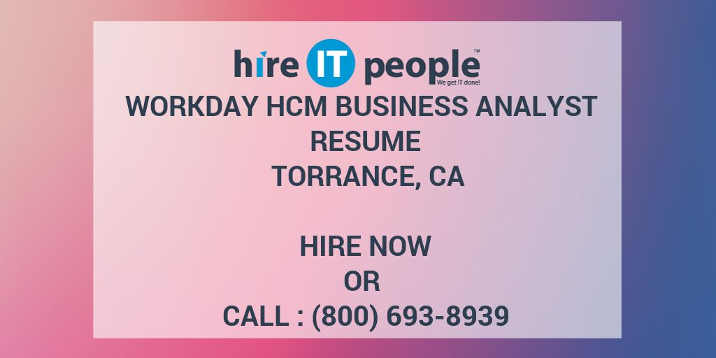 workday hcm business analyst resume torrance  ca