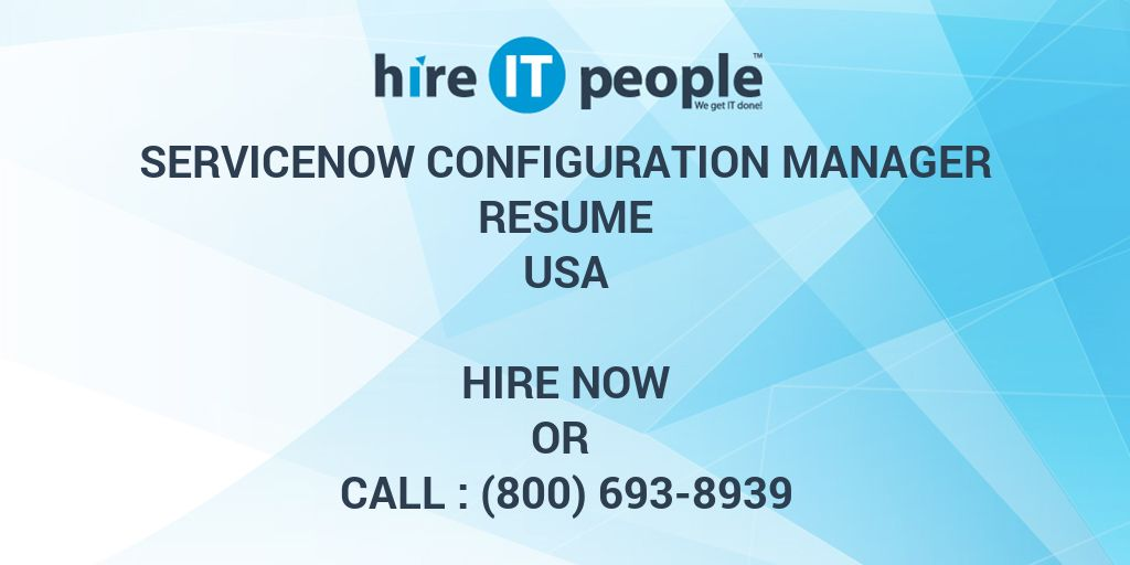 ServiceNow Configuration Manager Resume - Hire IT People - We get IT