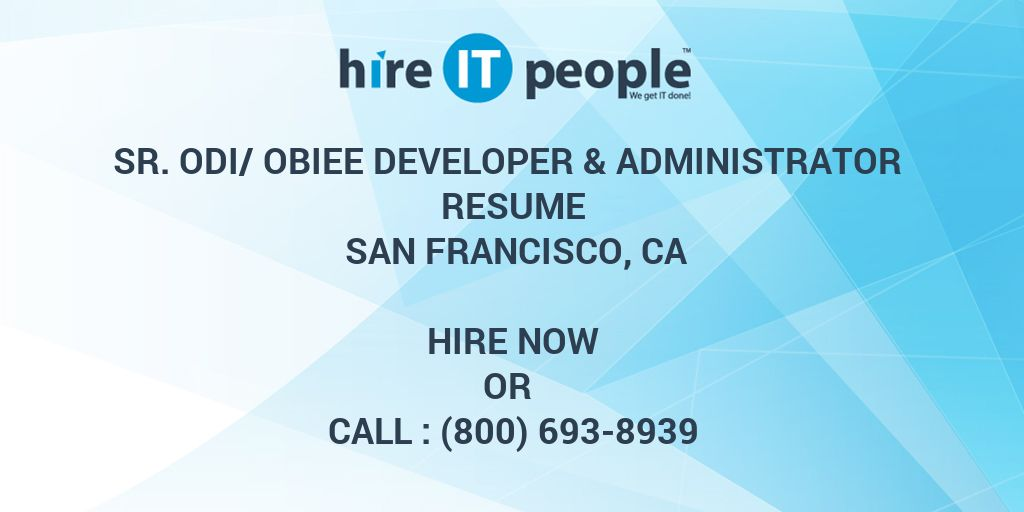 Sr Odi Obiee Developer Administrator Resume San Francisco Ca Hire It People We Get It Done