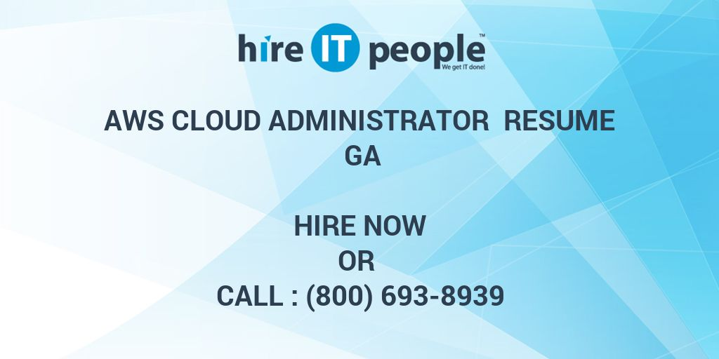 AWS Cloud Administrator Resume GA - Hire IT People - We get
